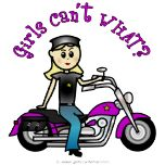 Bikers and motorcycle fans of all ages will love this fat boy biker design. Who says girls can't be bikers? Girls Can't WHAT? Makes a great gift!