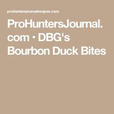 ProHuntersJournal.com • DBG's Bourbon Duck Bites