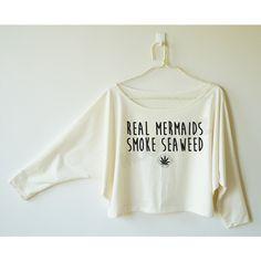 Real Mermaids Smoke Seaweed Shirt Text Shirt Cool Shirt Funny Shirt... ($16) ❤ liked on Polyvore