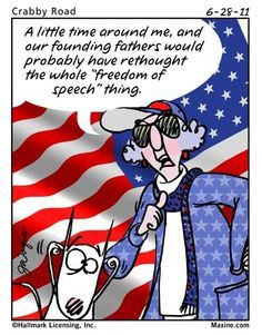 """A little time around me, and our founding fathers would probably have rethought the whole """"freedom of speech"""" thing. (06-28-11)"""