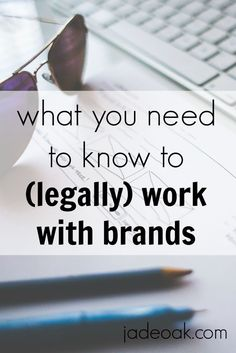 What You Need to Know to (Legally) Work with Brands - There are legal aspects of working with brands and you need to know that you are doing it the right way. Learn how to protect your blog and business from an attorney!