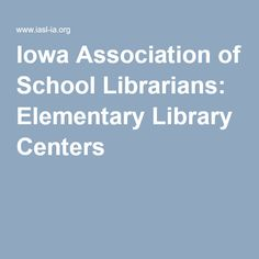 Iowa Association of School Librarians: Elementary Library Centers