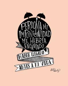 Perdona mi impuntualidad me habria encantado haber llegado antes a tu vida #frases #amor