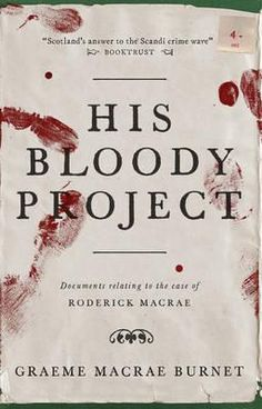 His Bloody Project / Graeme Macrae Burnet, 2015 http://bu.univ-angers.fr/rechercher/description?notice=000818157
