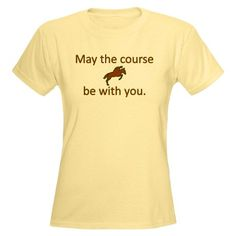 """May the course be with you."" Great gift for your favorite equestrian, whether he/she rides hunter/jumper, cross-country, eventing, combined training, fox hunting, or another horseback riding discipline."