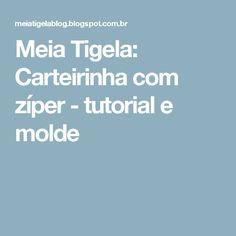Meia Tigela: Carteirinha com zíper - tutorial e molde