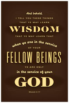 Service is the way to go! Mosiah 2:17