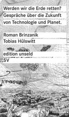 Werden wir die Erde retten?: Gespräche über die Zukunft von Technologie und Planet (edition unseld) von Roman Brinzanik und weiteren, http://www.amazon.de/dp/3518260405/ref=cm_sw_r_pi_dp_Lp8rtb1EVX8KX