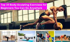 Top 35 Body Sculpting Exercises for Beginners You Can Do Anywhere | Posted By: CustomWeightLossProgram.com