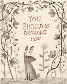 You should be drawing now, by Chuck Groenink