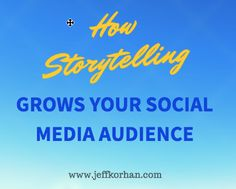 How Storytelling Grows Your Social Media Audience - Jeff Korhan
