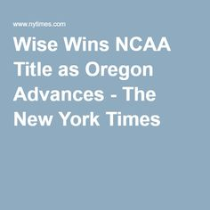 Wise Wins NCAA Title as Oregon Advances - The New York Times