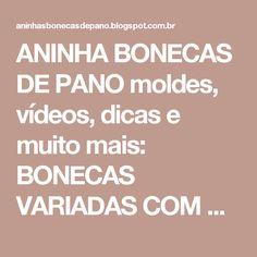 ANINHA BONECAS DE PANO moldes, vídeos, dicas e muito mais: BONECAS VARIADAS COM MOLDES
