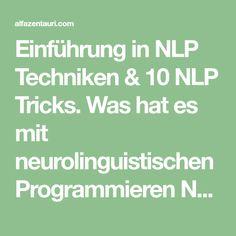 Einführung in NLP Techniken & 10 NLP Tricks. Was hat es mit neurolinguistischen Programmieren NLP auf sich? Bei NLP geht es ums Modellieren 10 NLP Tricks