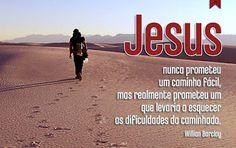 JESUS NUNCA PROMETEU UM CAMINHO FACIL...