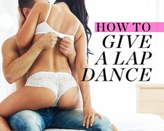 How to Give a Lap Dance Without Feeling Ridiculous - A different workout but a workout nonetheless. Be comfortable in your own skin, ladies! ;)