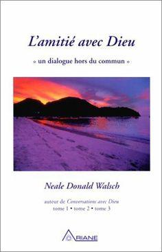 L'Amitié avec Dieu : Un dialogue hors du commun de Neale Donald Walsch, http://www.amazon.fr/dp/2920987437/ref=cm_sw_r_pi_dp_eTF7sb00ZA7NK