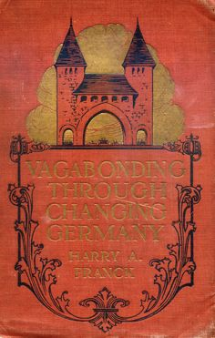 ≈ Beautiful Antique Books ≈  Vagabonding through changing Germany by Harry A. Franck, 1920