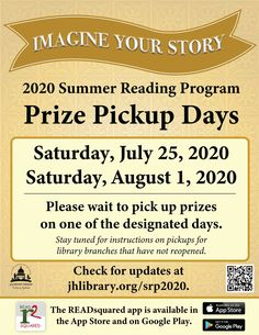 SUMMER READING PROGRAM UPDATE: This year, we will have two designated days to pick up prizes: Saturday, July 25 and Saturday, August 1. Pickup locations may vary based on available library branches. Instructions to come at jhlibrary.org/srp2020.