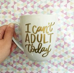I Can't Adult Today //Gold Vinyl Coffee Mug by EverydayCalligraphy