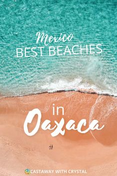10 of the best beaches in Oaxaca (you need to visit) | Castaway with Crystal