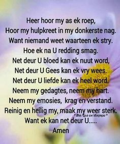 Heer hoor my as ek roep. Reining en heilig my, maak my weer sterk. Prayer Quotes, Scripture Quotes, Bible Verses, Good Morning Inspirational Quotes, Inspirational Prayers, Christian Love, Christian Quotes, Keep The Faith, Faith In God