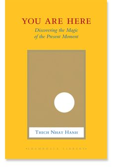 You Are Here: Discovering the Magic of the Present Moment: 9781590309834: Thich Nhat Hanh: Books: Shambhala Publications