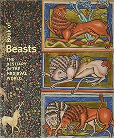 Book of Beasts - The Bestiary in the Medieval World by Elizabeth Morrison, Larisa Grollemond Medieval World, Medieval Art, Getty Museum, Hirst, Chivalry, Illuminated Manuscript, Middle Ages, Contemporary Artists, Lovers Art