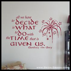 All We Have to Decide is What to DO with the TIME that is Given Us, Lord of the Rings-Inspired Fan Art Vinyl Wall Decal