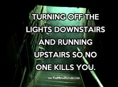 Running upstairs from the basement...true story