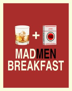 Are you craving a highball and a cigarette at 9am, even though you don't drink or smoke? You must be watching Mad Men!