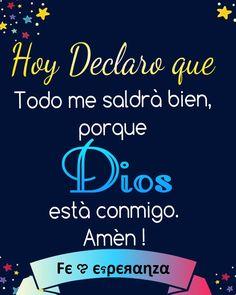 Declara hoy: Todo me saldrá bien, porque Dios está conmigo. Amén !!