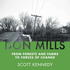 Don Mills from forests and farms to forces of change by Scott Kennedy