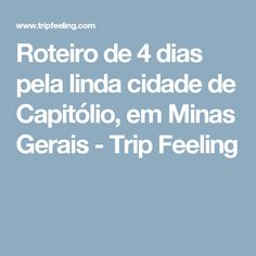 Roteiro de 4 dias pela linda cidade de Capitólio, em Minas Gerais - Trip Feeling