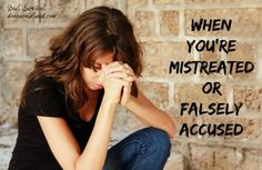 When You're Mistreated or Falsely Accused - How do you respond when you're falsely accused or mistreated? Do you respond with anger and bitterness, or with praise and humble trust? Does God have some specific instructions for how to overcome that kind of evil?