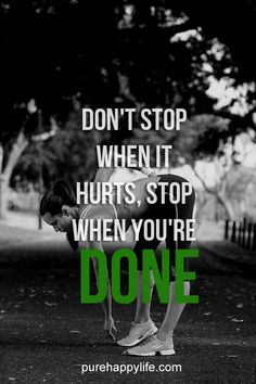 #quotes more on purehappylife.com - Don't stop when it hurts, stop when you're done..