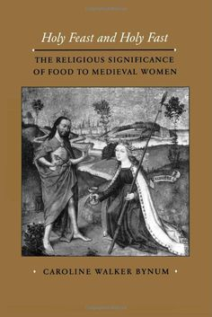 Holy Feast and Holy Fast: The Religious Significance of Food to Medieval Women: Caroline Walker Bynum: 9780520063297: Books - Amazon.ca