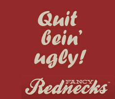 Fancy Redneck Favorite Redneck Quotes | Fancy Rednecks