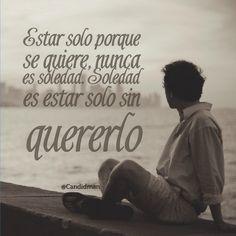 """""""Estar solo porque se quiere, nunca es soledad. #Soledad es estar solo sin quererlo"""". @candidman #Frases #Reflexion"""