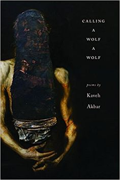 "Calling a Wolf a Wolf by Kaveh Akbar — Alice James — Poetry #books — ""The struggle from late youth on, with and without God, agony, narcotics and love is a torment rarely recorded with such sustained eloquence and passion as you will find in this collection."" (Fanny Howe)"