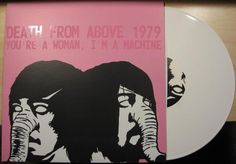 """You're a Woman, I'm a Machine"" by Death From Above 1979 (White Vinyl)"