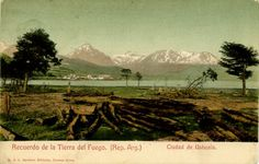Town of Ushuaia, Tierra del Fuego, Argentina    c1907. Source: the Bygone Days in Southern Patagonia website http://patfotos.org/