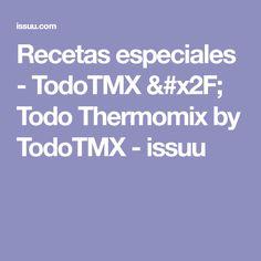 Recetas especiales - TodoTMX / Todo Thermomix by TodoTMX - issuu