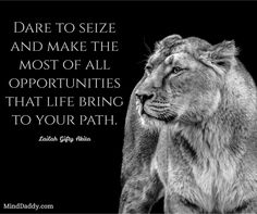 Lailah Gifty Akita / Dare to seize and make the most of all opportunities that life bring to your path. / MindDaddy.com