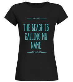 The Beach Is Calling My Name - Vacation Travel T-Shirt beach volleyball shirt,beach volleyball t shirt,
