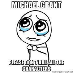 """Michael grant, you literally murdered everyone, especially in """"Light"""" with Caine. .  And the only person I wanted to die came back to life (DRAKE)."""