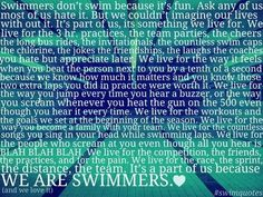 this is what's swimming is all about! I'm going to miss my team so much! great quote! everything is so true in this... haha the 500 gun shot every time lol! LOVE TO SWIM!!!!!!