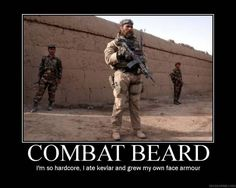 Combat Beard by ben - A Member of the Internet's Largest Humor Community Military Memes, Military Life, Funny Military, Funny Army, Army Memes, Military Veterans, Military Style, Tactical Beard, Beard Quotes