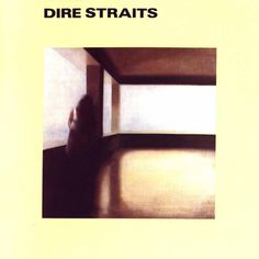 "Dire Straits: ""Dire Straits"" (1979) - the later slightly over-produced 1980s albums can get a bit tiresome, but this is a perfect slice of roots music influenced by Bob Dylan and J.J. Cale"