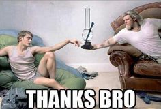 Thanks Bro  ( marijuana cannabis )